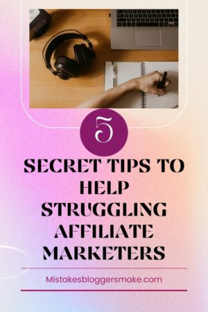 5 Secret Tips To Help Struggling Affiliate Marketers