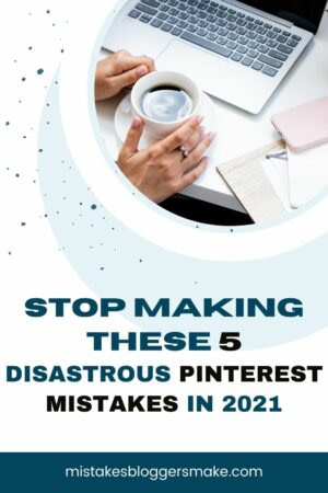 Stop making these 5 pinterest mistakes in 2021