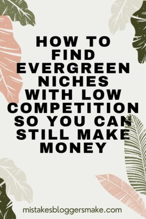 How To Find Evergreen Niches With Low Competition