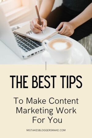 The Best Tips To Make Content Marketing Work For You