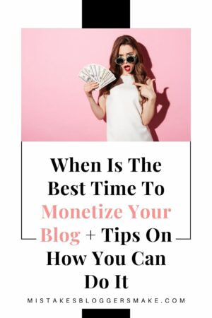 When Is The Best Time To Monetize Your Blog + Tips On How You Can Do It